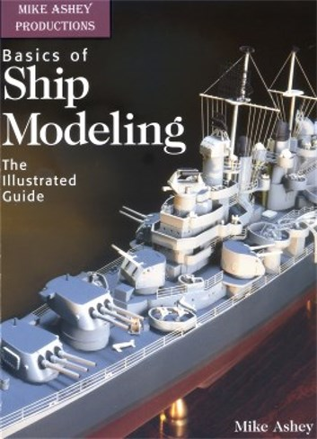 BASICS OF SHIP MODELING AN ILLUSTRATED GUIDE BY MIKE ASHEY