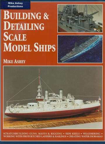 Building and detailing scale model ships by Mike Ashey.