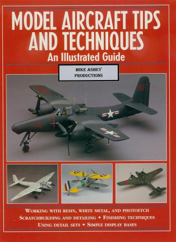 MODEL AIRCRAFT TIPS AND TECHNIQUES AN ILLUSTRATED GUIDE BY MIKE ASHEY